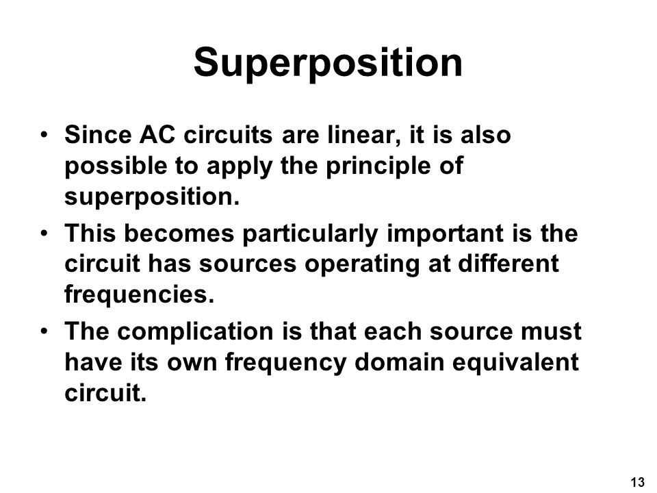 Superposition Since AC circuits are linear, it is also possible to apply the principle of superposition.