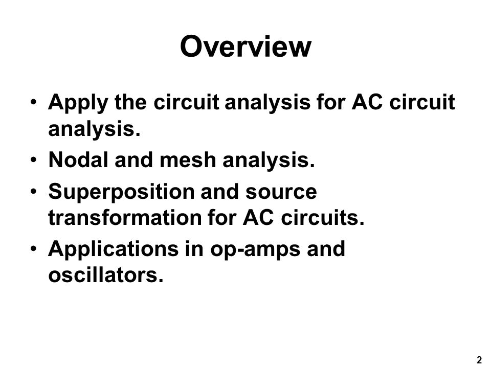 Overview Apply the circuit analysis for AC circuit analysis.