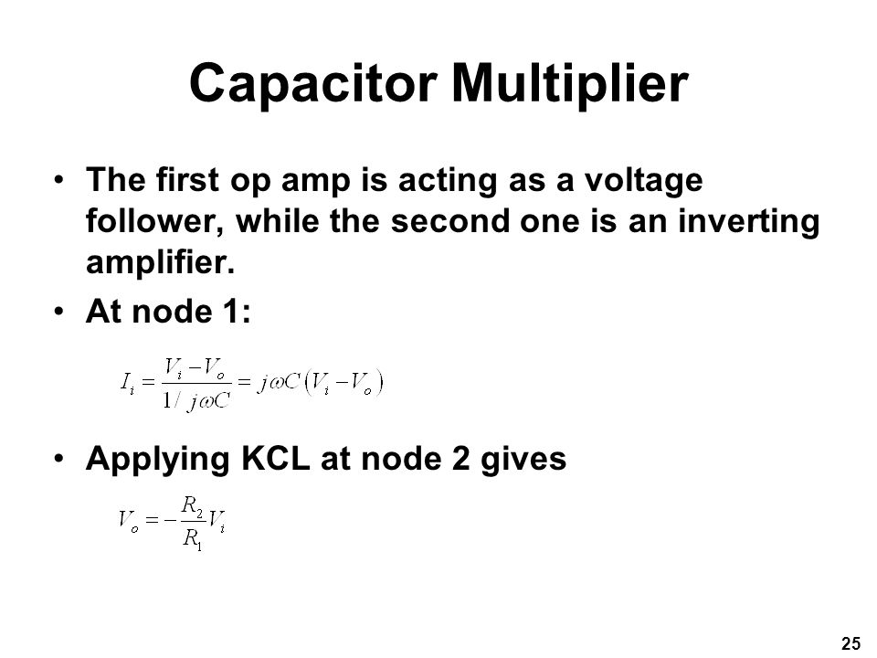 Capacitor Multiplier The first op amp is acting as a voltage follower, while the second one is an inverting amplifier.