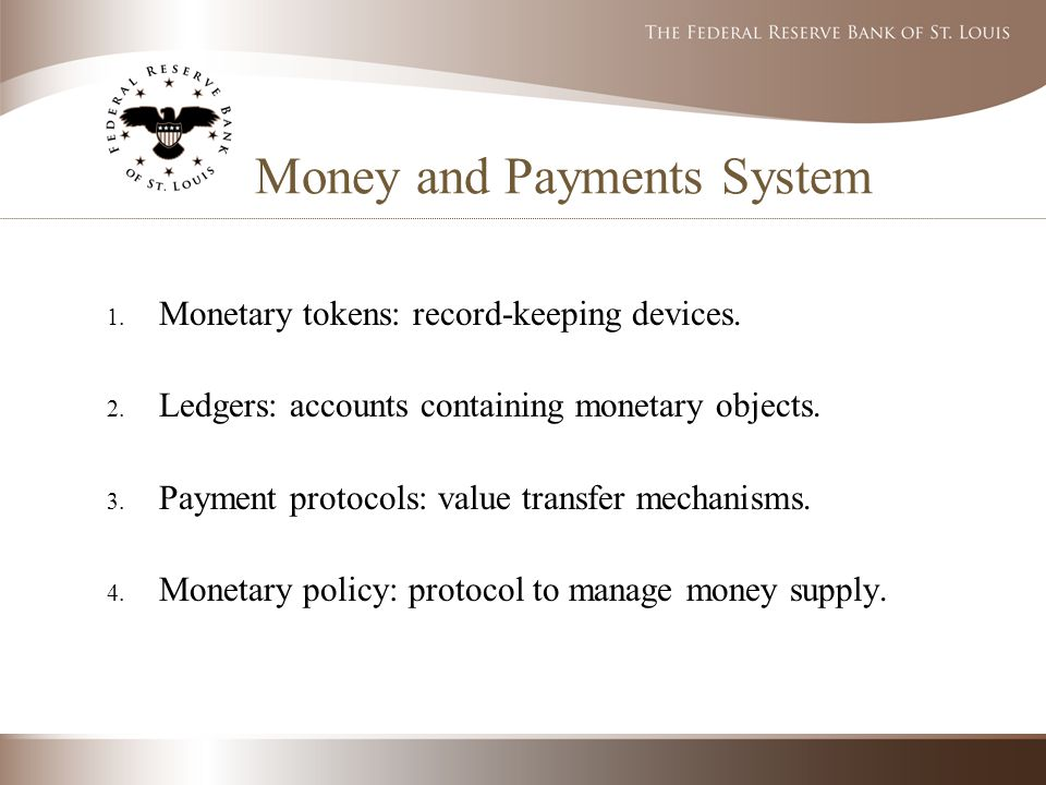 Money and Payments System 1. Monetary tokens: record-keeping devices.