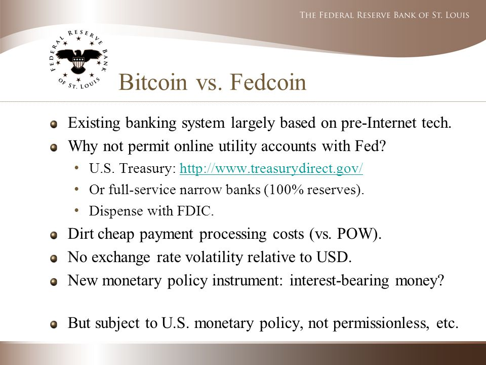 Bitcoin vs. Fedcoin Existing banking system largely based on pre-Internet tech.