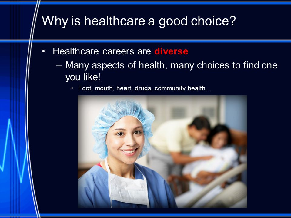 Why is healthcare a good choice.