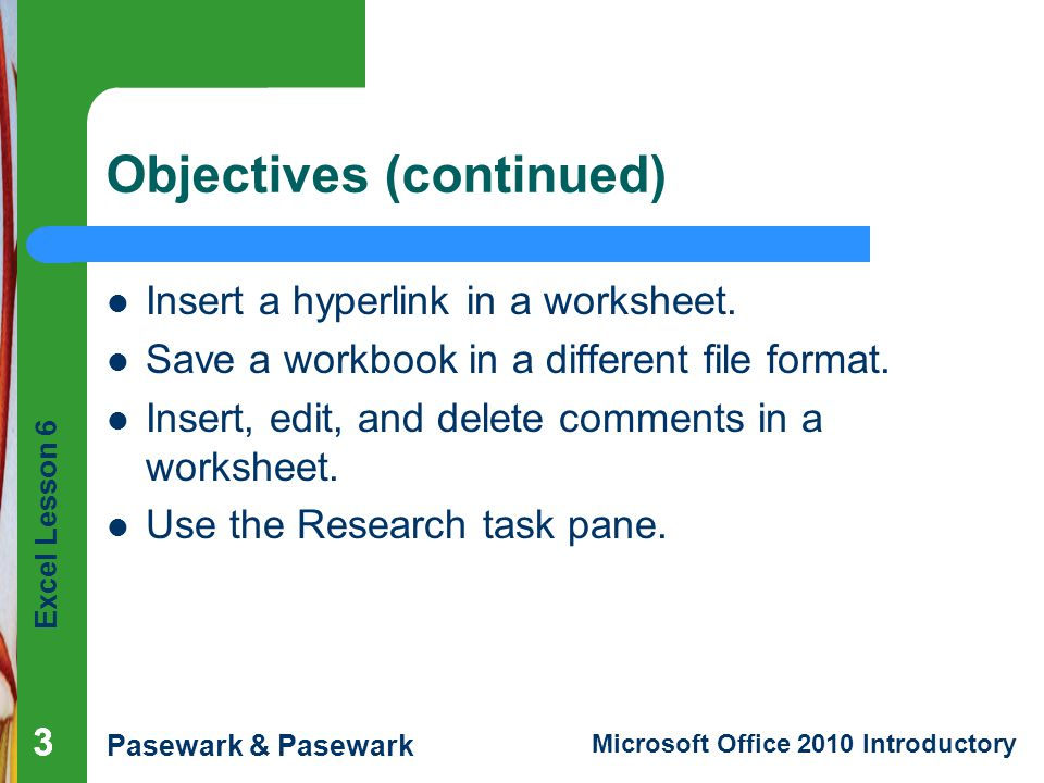 Excel Lesson 6 Pasewark & Pasewark Microsoft Office 2010 Introductory 333 Objectives (continued) Insert a hyperlink in a worksheet.