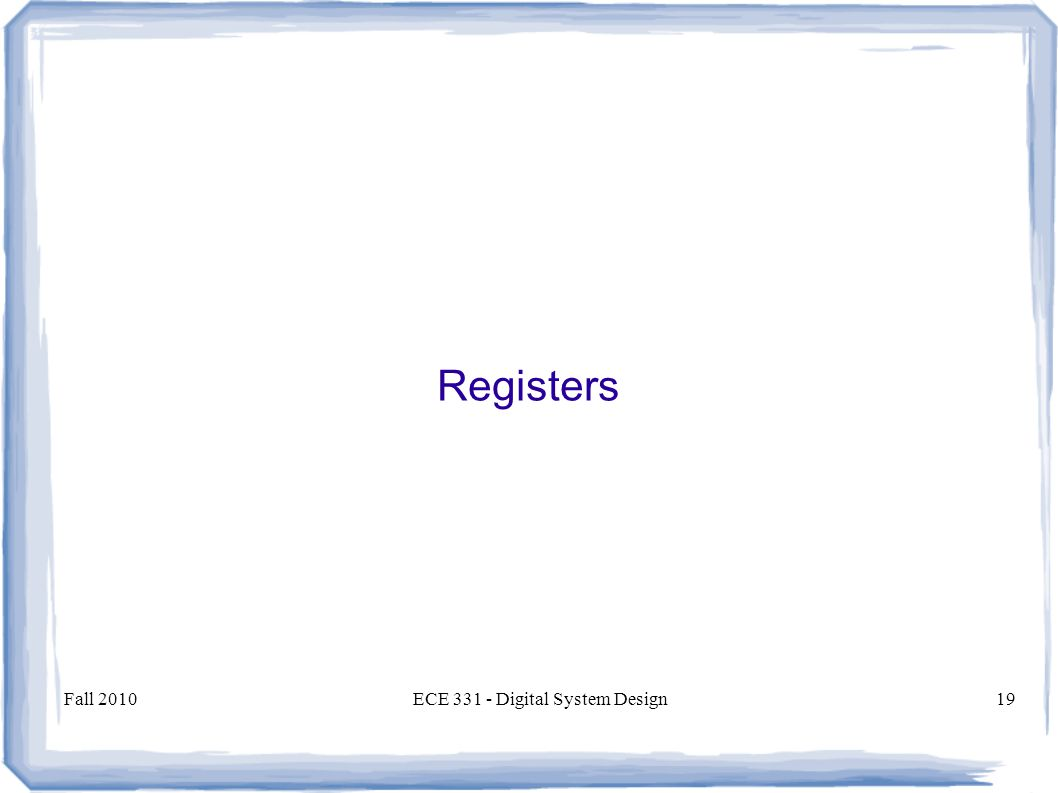 Fall 2010ECE Digital System Design19 Registers