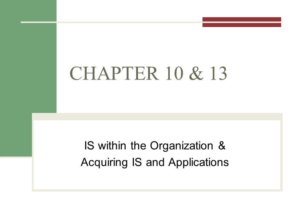 CHAPTER 10 & 13 IS within the Organization & Acquiring IS and Applications
