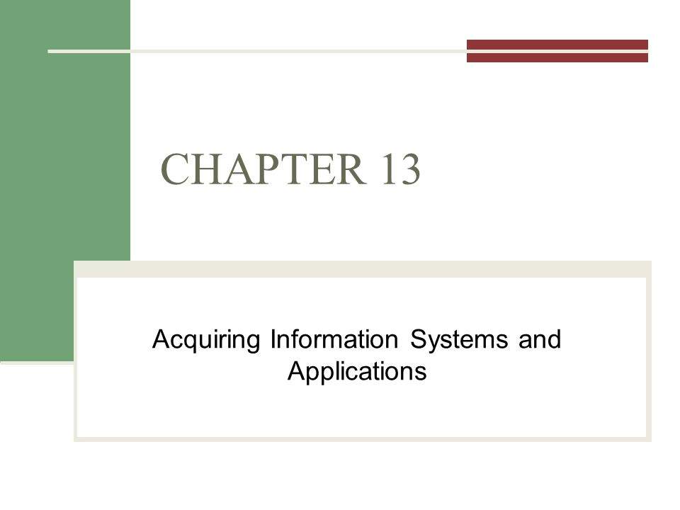 CHAPTER 13 Acquiring Information Systems and Applications