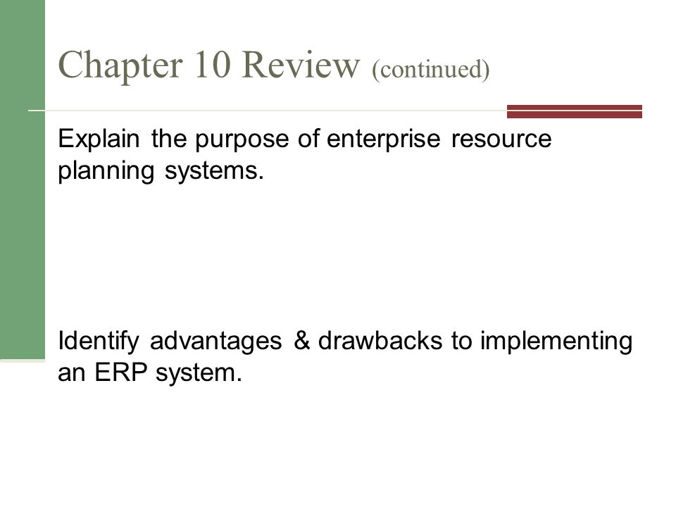 Chapter 10 Review (continued) Explain the purpose of enterprise resource planning systems.