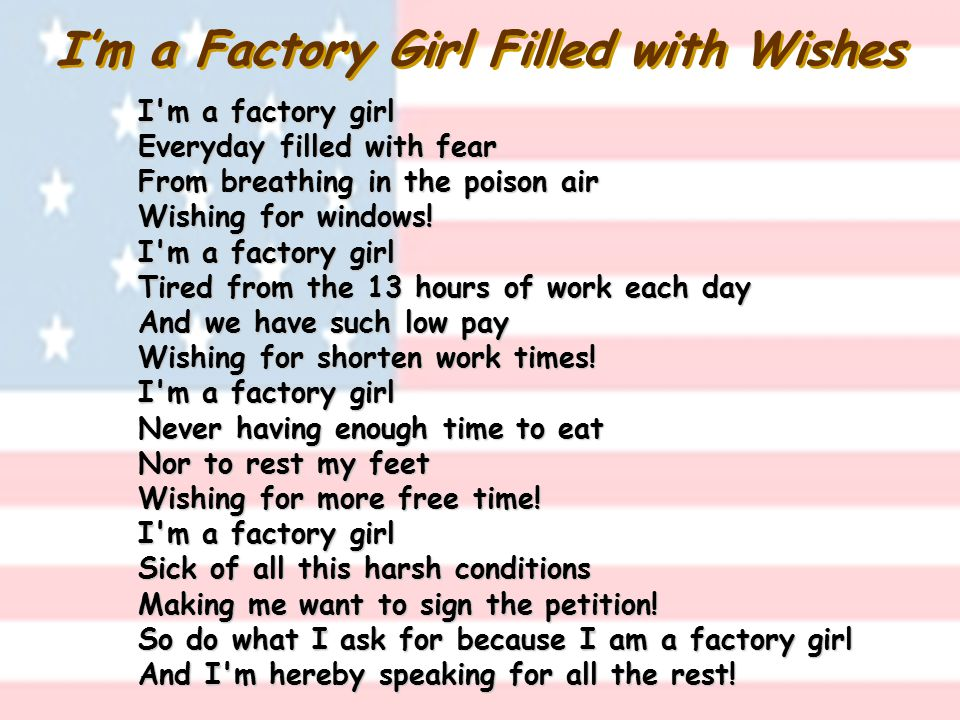 I'm a Factory Girl Filled with Wishes I m a factory girl Everyday filled with fear From breathing in the poison air Wishing for windows.