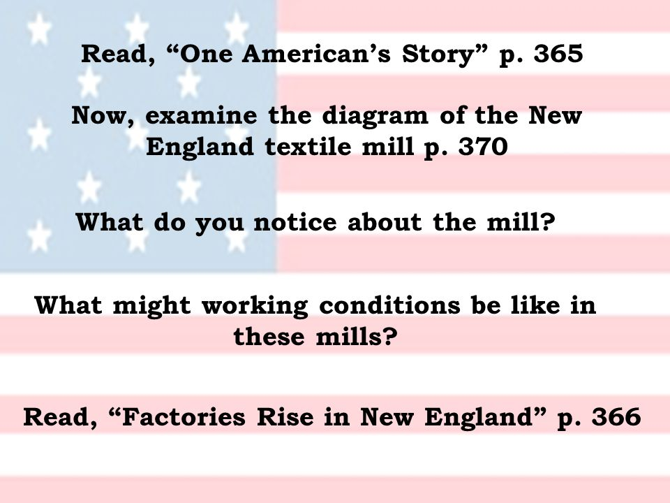 Read, One American's Story p. 365 Now, examine the diagram of the New England textile mill p.