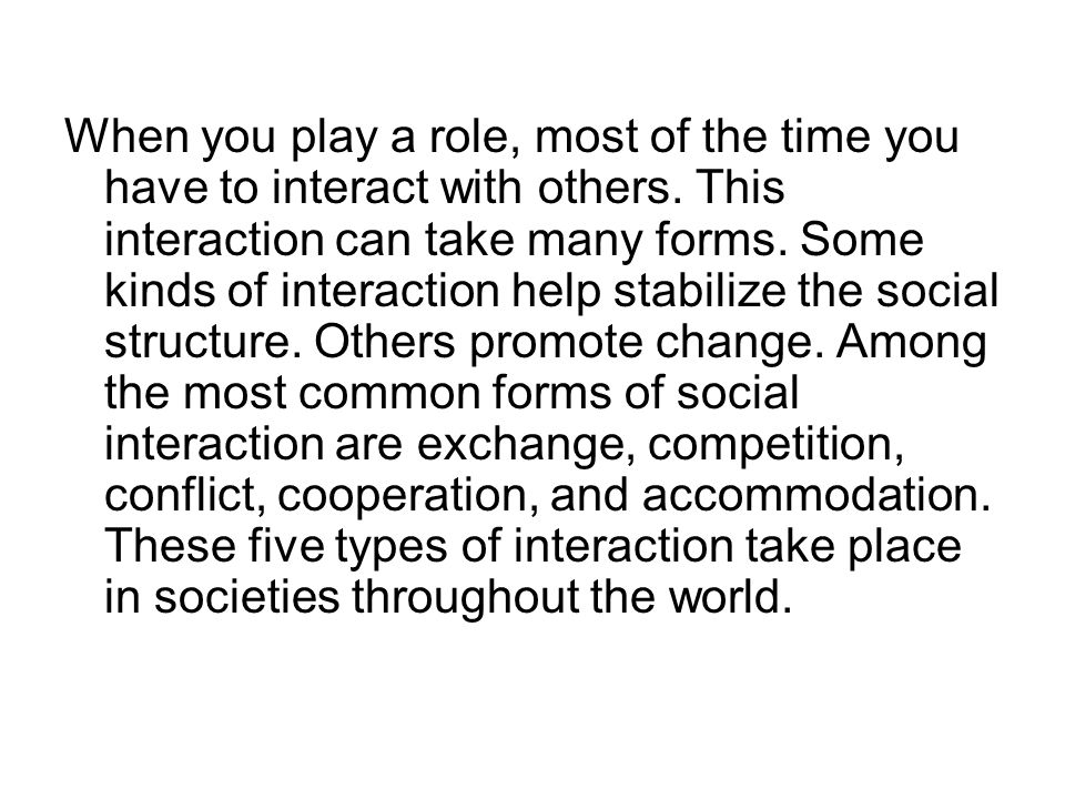 When you play a role, most of the time you have to interact with others. This interaction can take many forms. Some kinds of interaction help stabiliz