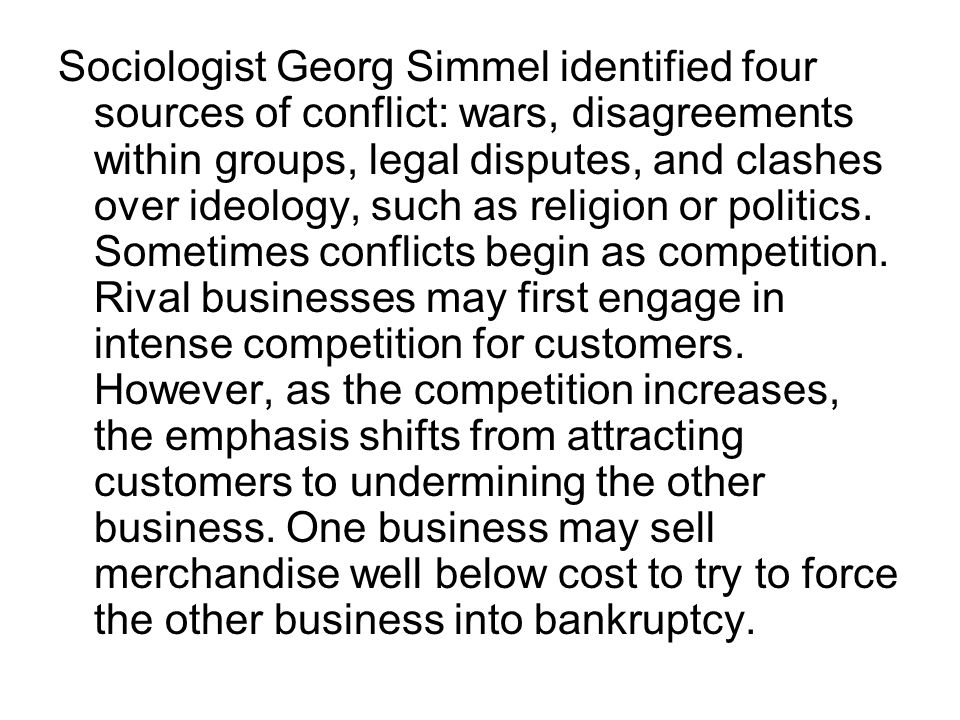 Sociologist Georg Simmel identified four sources of conflict: wars, disagreements within groups, legal disputes, and clashes over ideology, such as re