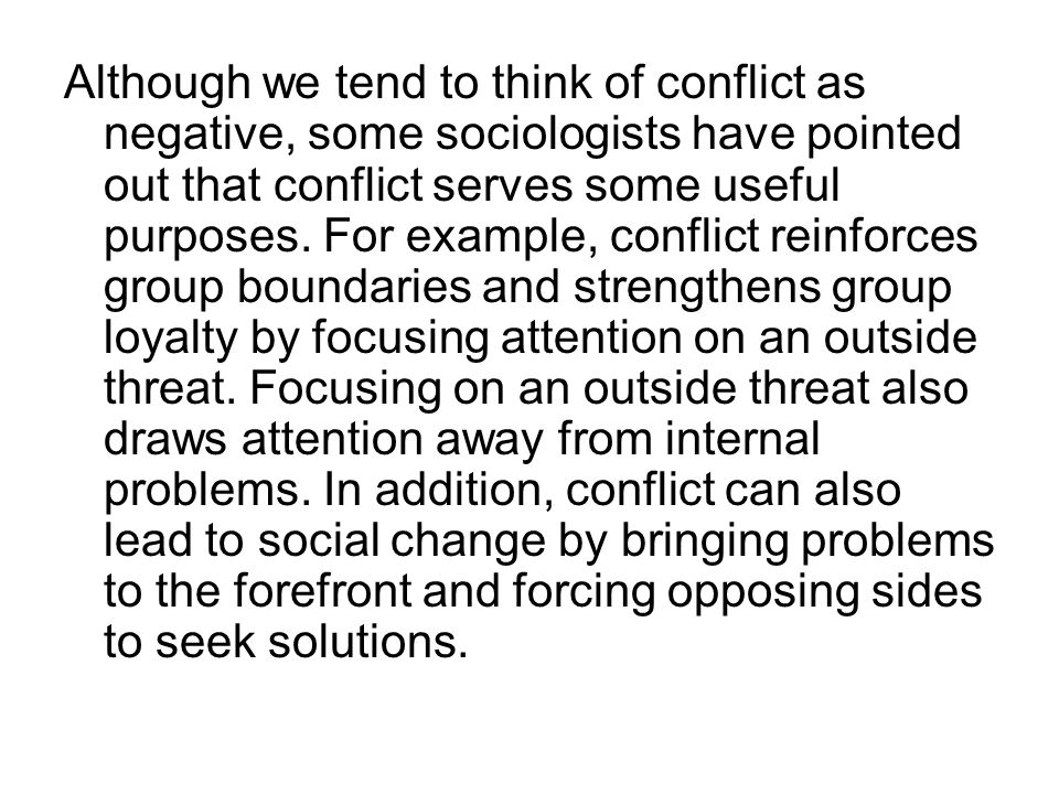 Although we tend to think of conflict as negative, some sociologists have pointed out that conflict serves some useful purposes. For example, conflict