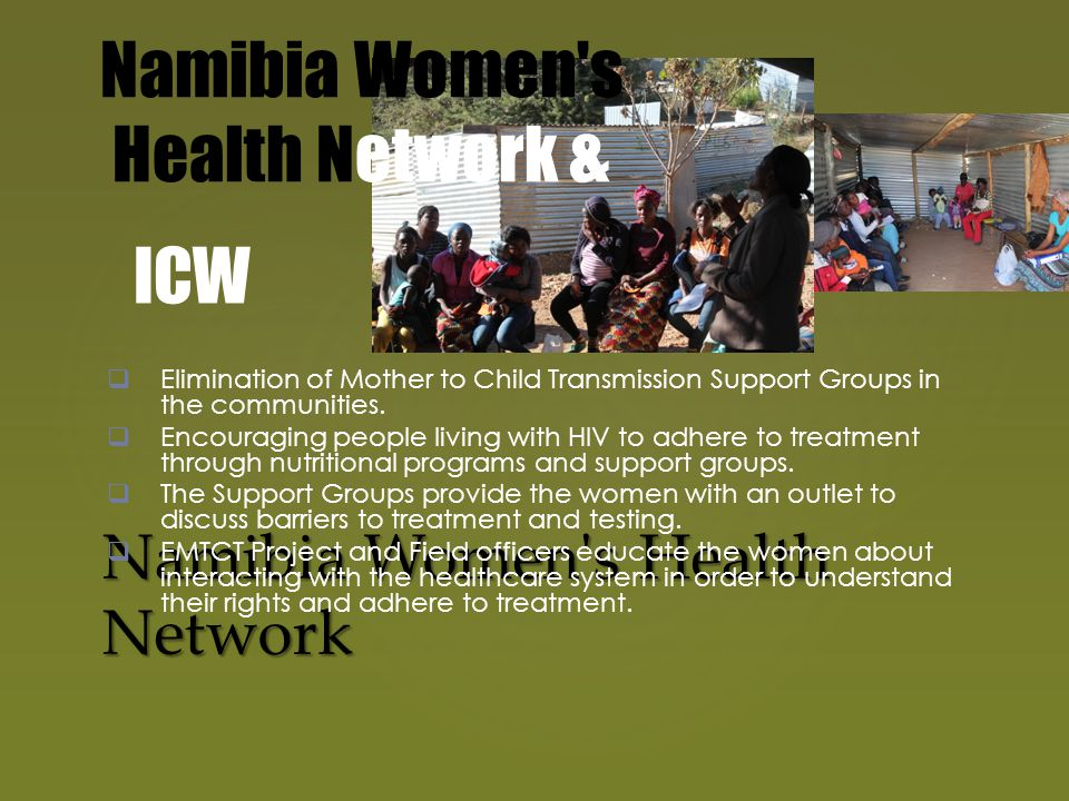 Namibia Women s Health Network  Elimination of Mother to Child Transmission Support Groups in the communities.