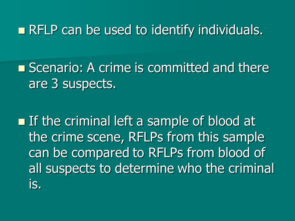 RFLP can be used to identify individuals. RFLP can be used to identify individuals.