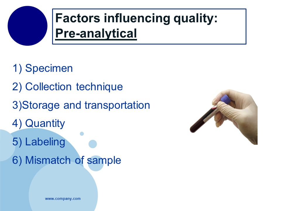 Factors influencing quality: Pre-analytical 1) Specimen 2) Collection technique 3)Storage and transportation 4) Quantity 5) Labeling 6) Mismatch of sample 21