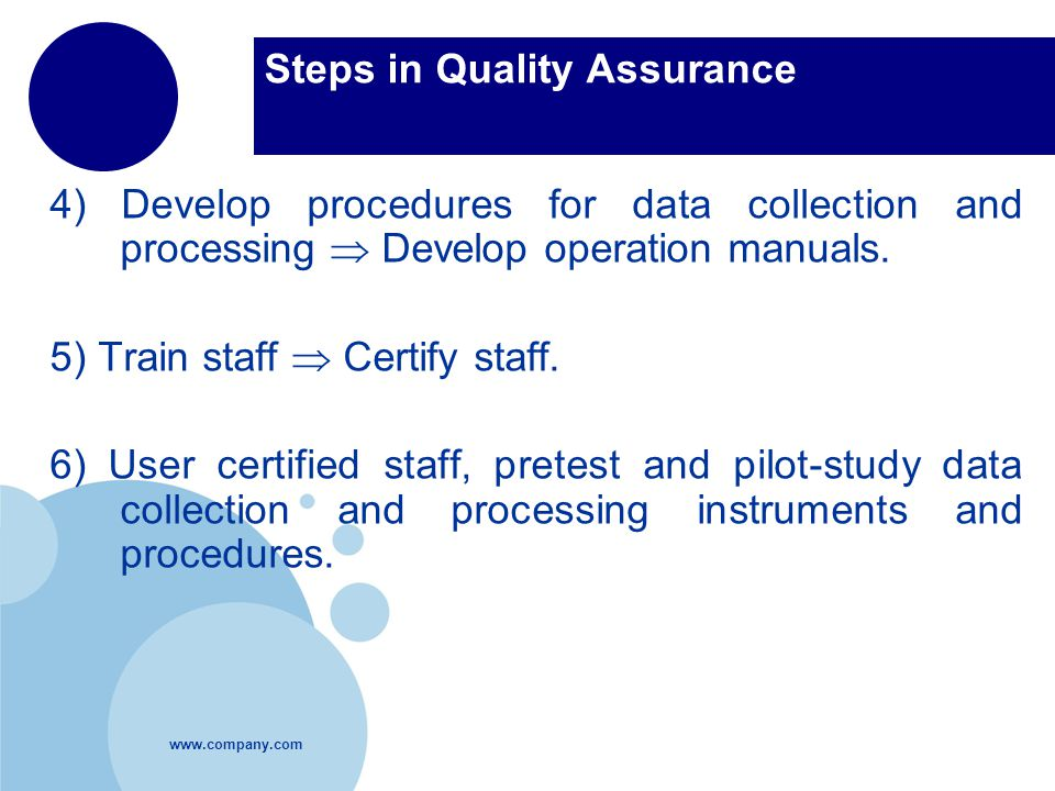 Steps in Quality Assurance 4) Develop procedures for data collection and processing  Develop operation manuals.