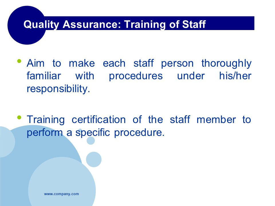 Quality Assurance: Training of Staff Aim to make each staff person thoroughly familiar with procedures under his/her responsibility.
