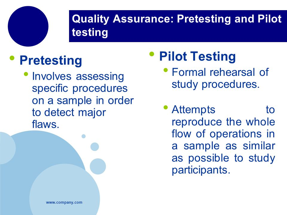 Quality Assurance: Pretesting and Pilot testing Pretesting Involves assessing specific procedures on a sample in order to detect major flaws.