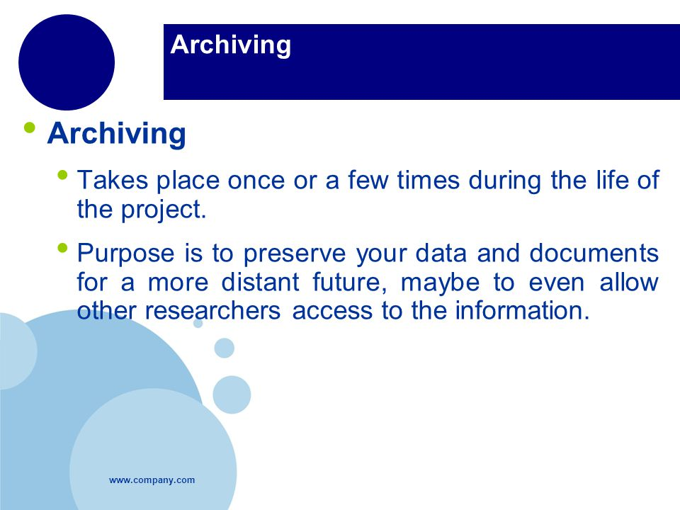 Archiving Takes place once or a few times during the life of the project.