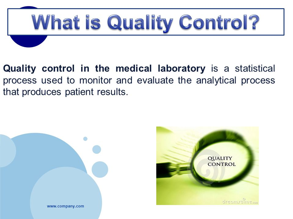 Quality control in the medical laboratory is a statistical process used to monitor and evaluate the analytical process that produces patient results.