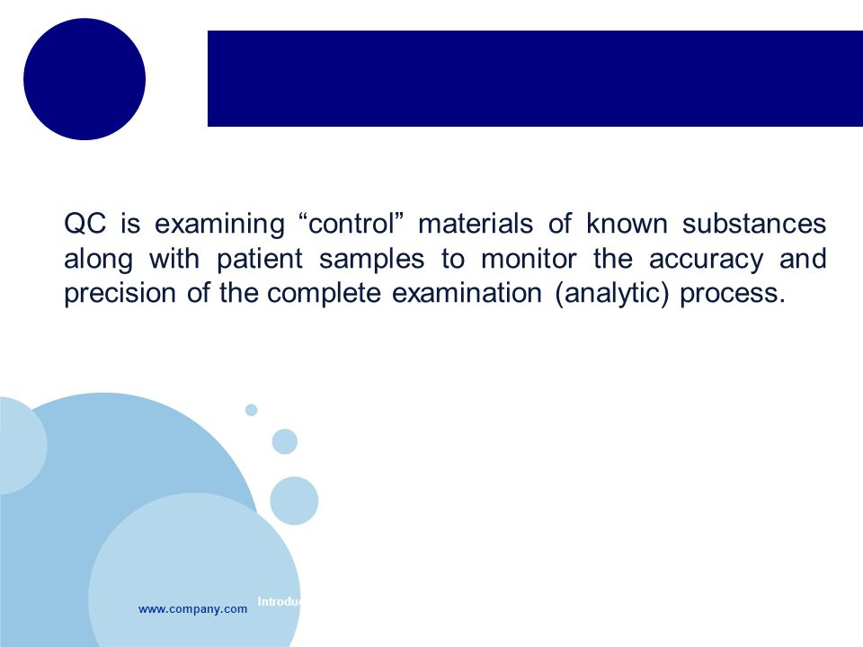 Introduction to Quality Control-Module 66 QC is examining control materials of known substances along with patient samples to monitor the accuracy and precision of the complete examination (analytic) process.