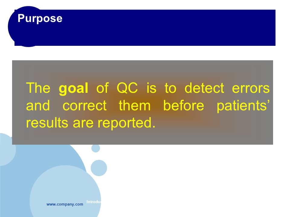 Introduction to Quality Control-Module 67 Purpose The goal of QC is to detect errors and correct them before patients' results are reported.