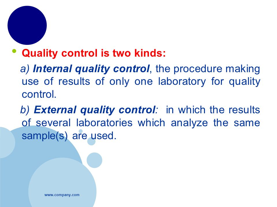 Quality control is two kinds: a) Internal quality control, the procedure making use of results of only one laboratory for quality control.