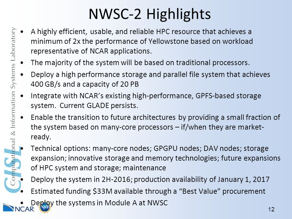 NWSC-2 Highlights A highly efficient, usable, and reliable HPC resource that achieves a minimum of 2x the performance of Yellowstone based on workload representative of NCAR applications.