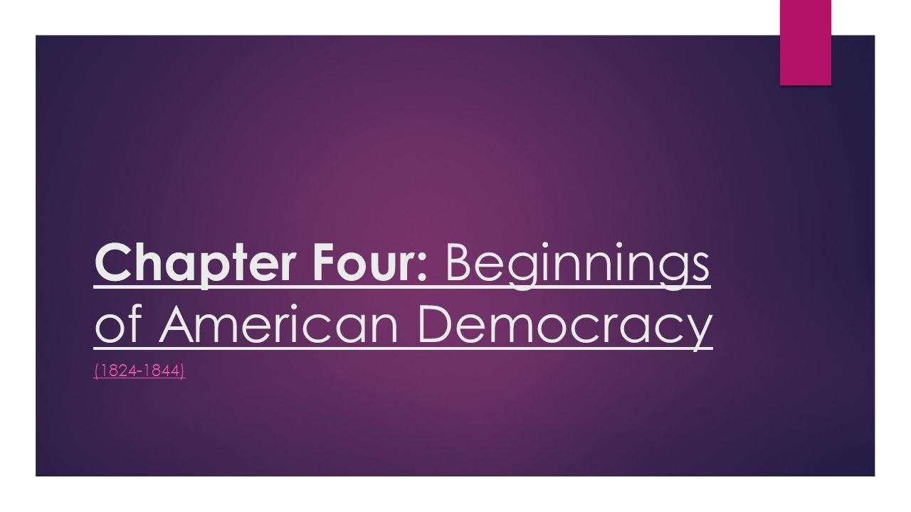 Chapter Four: Beginnings of American Democracy (1824-1844)