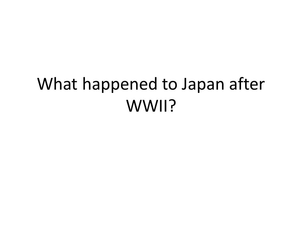 What happened to Japan after WWII