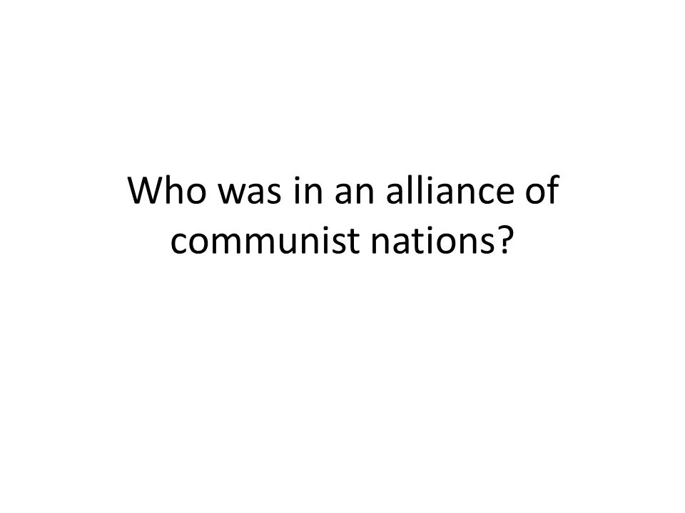 Who was in an alliance of communist nations