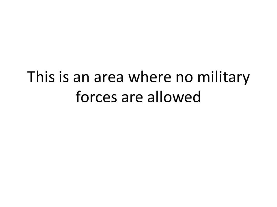 This is an area where no military forces are allowed