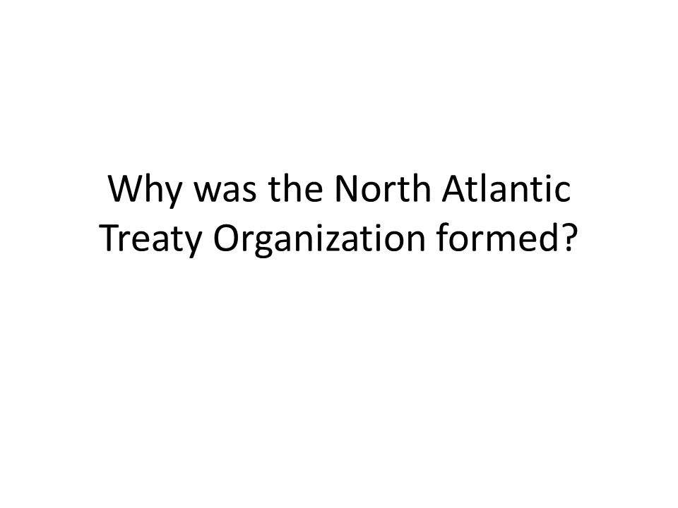 Why was the North Atlantic Treaty Organization formed
