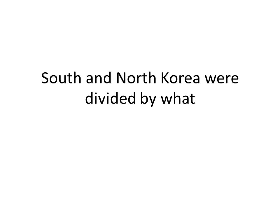 South and North Korea were divided by what
