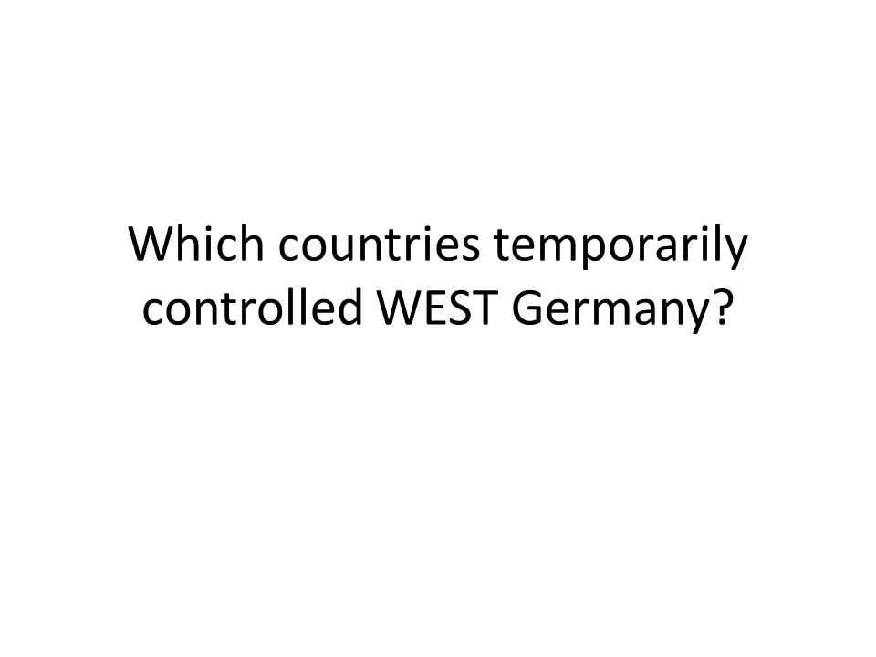 Which countries temporarily controlled WEST Germany
