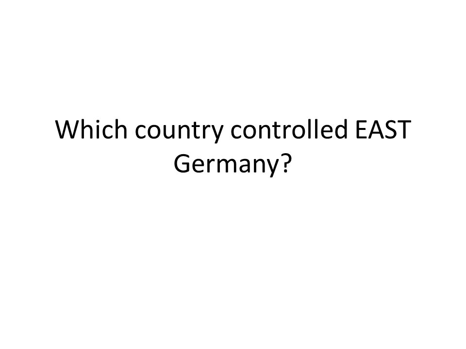Which country controlled EAST Germany
