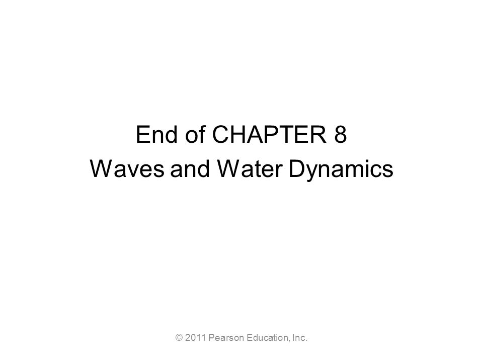 2011 pearson education inc chapter 8 waves and water dynamics 60 2011 pearson education inc end of chapter 8 waves and water dynamics sciox Gallery
