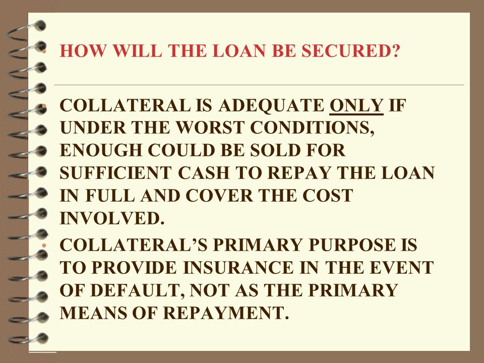 HOW WILL THE LOAN BE SECURED.