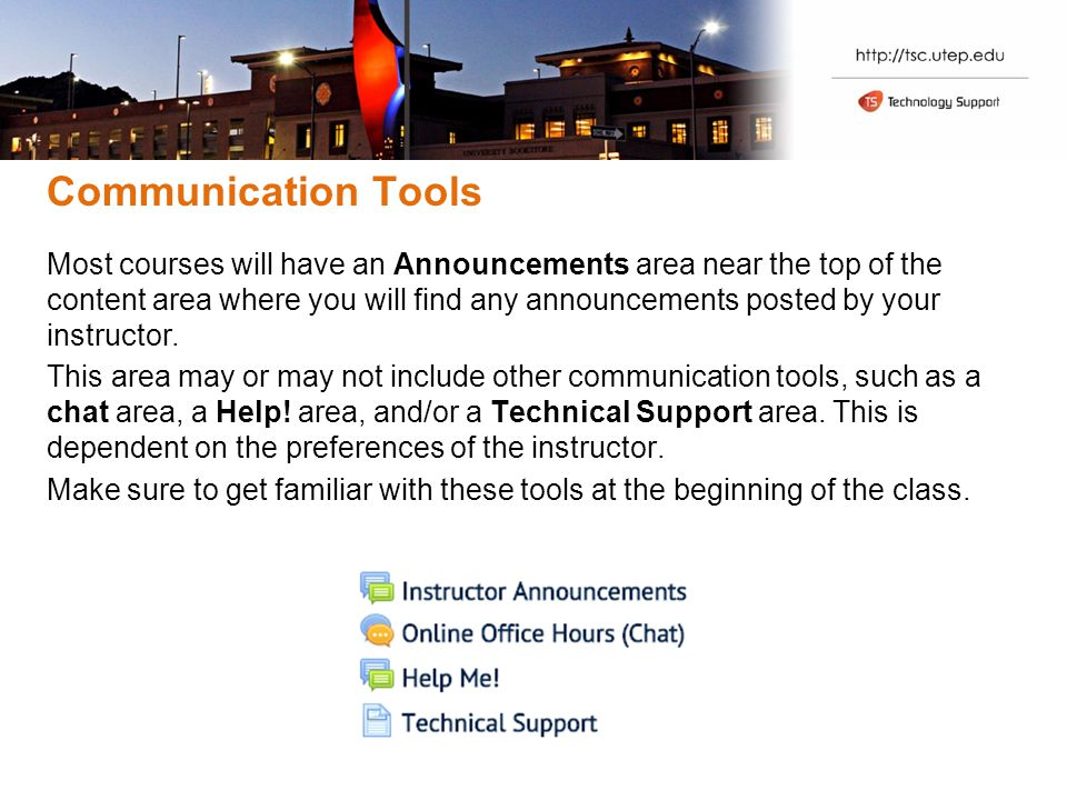 Communication Tools Most courses will have an Announcements area near the top of the content area where you will find any announcements posted by your instructor.
