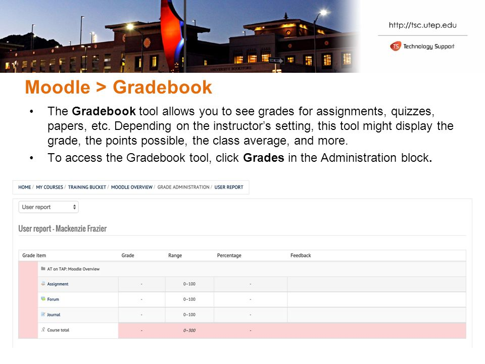 Moodle > Gradebook The Gradebook tool allows you to see grades for assignments, quizzes, papers, etc.