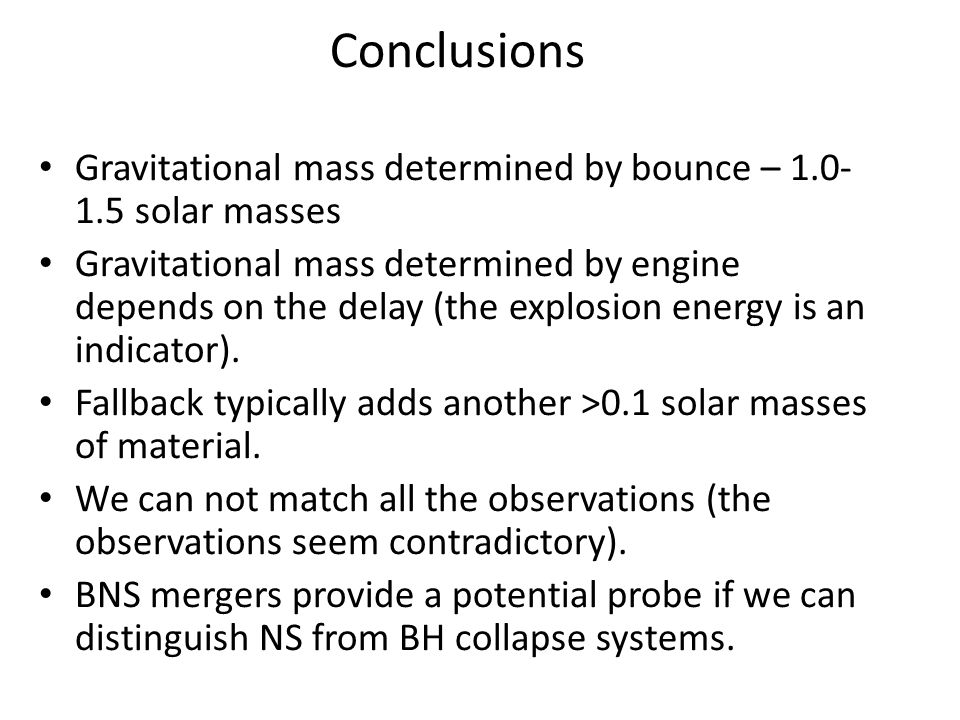 Gravitational mass determined by bounce – solar masses Gravitational mass determined by engine depends on the delay (the explosion energy is an indicator).