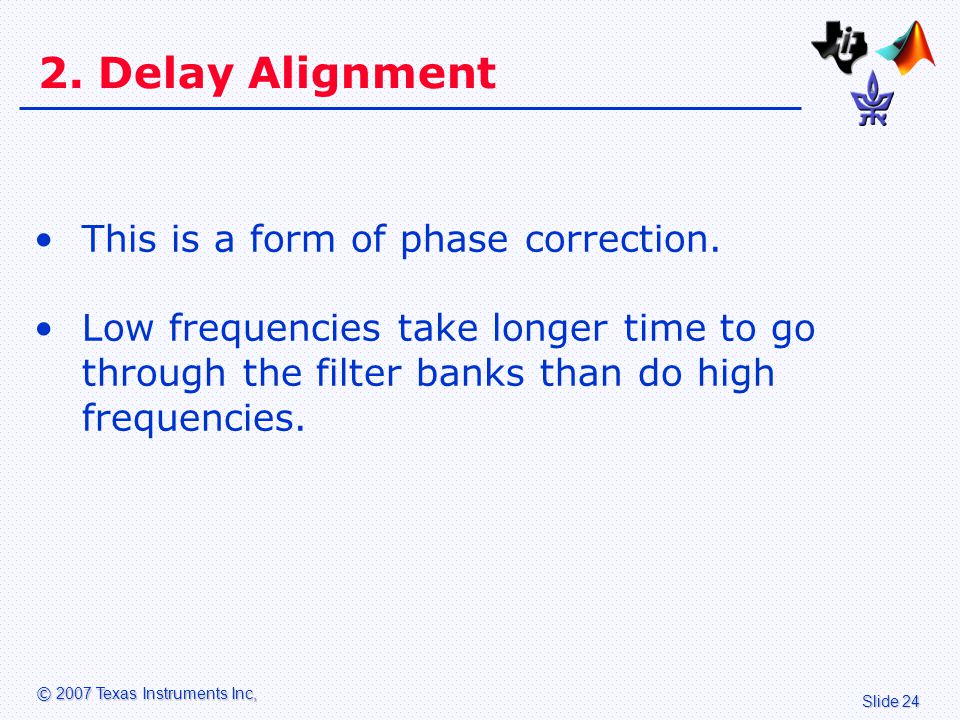 Slide 24 © 2007 Texas Instruments Inc, 2. Delay Alignment This is a form of phase correction.