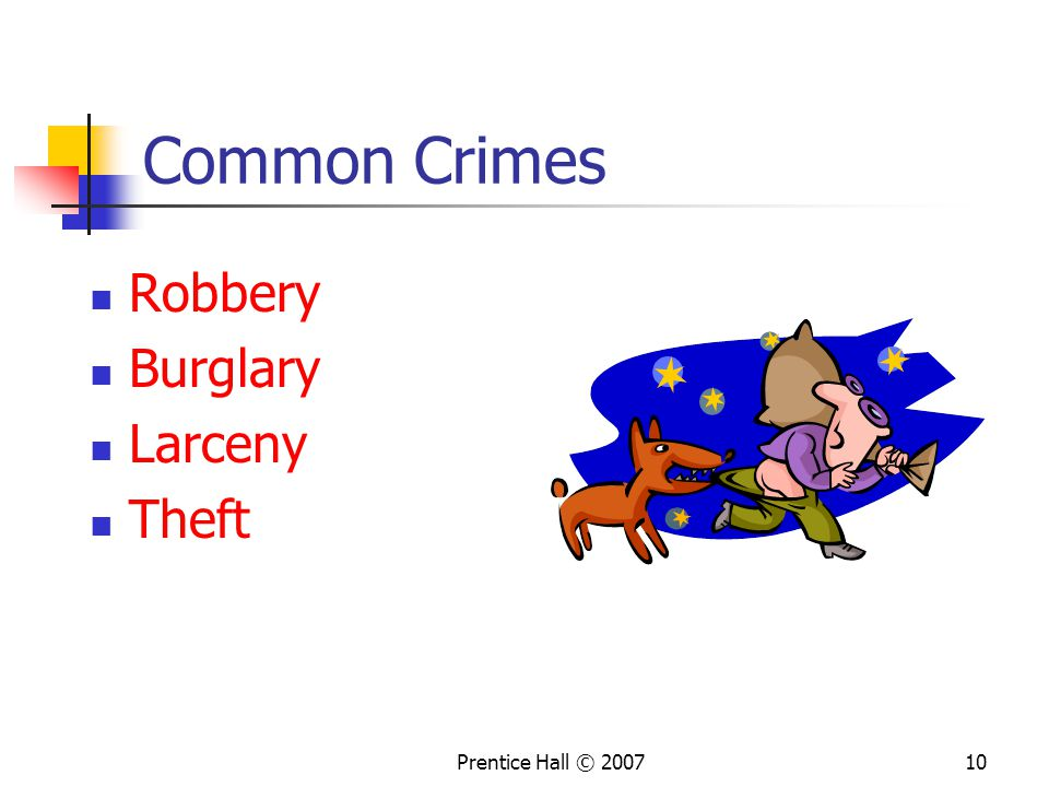 Prentice Hall © 200710 Common Crimes Robbery Burglary Larceny Theft