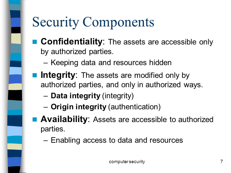 7 Security Components Confidentiality: The assets are accessible only by authorized parties.