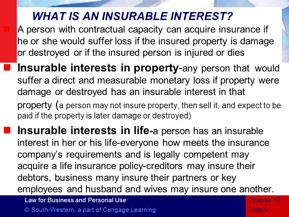 Law for Business and Personal Use © South-Western, a part of Cengage LearningSlide 9 Chapter 19 WHAT IS AN INSURABLE INTEREST.