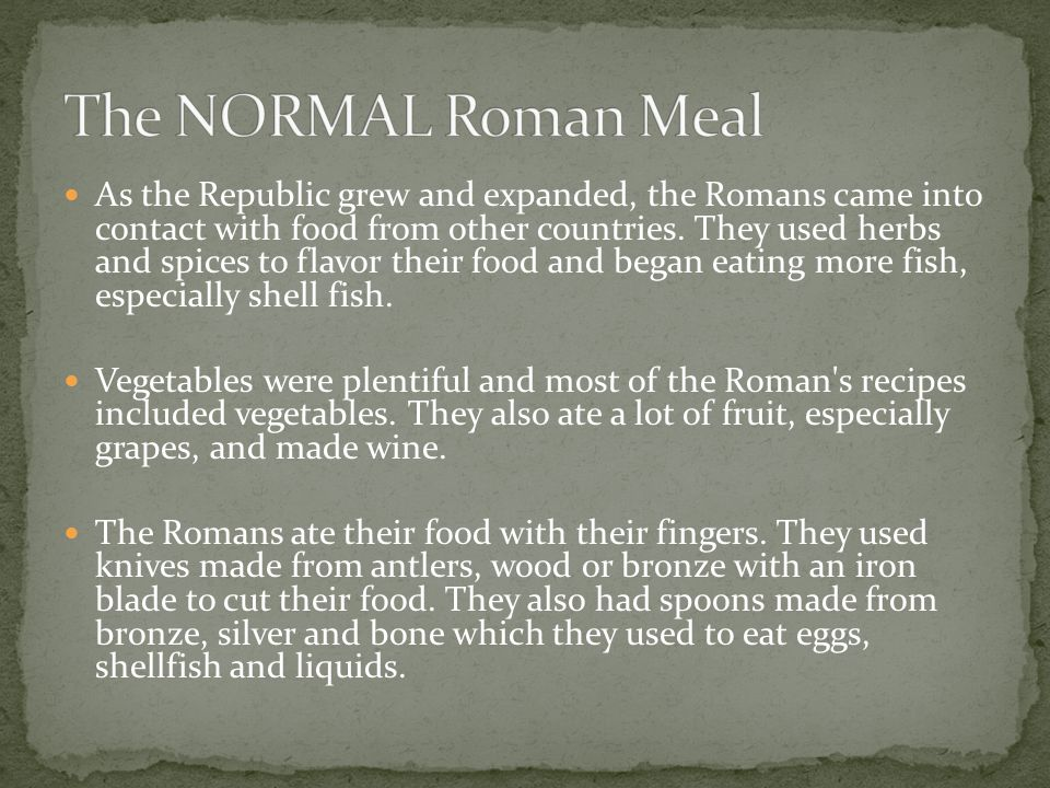 As the Republic grew and expanded, the Romans came into contact with food from other countries.