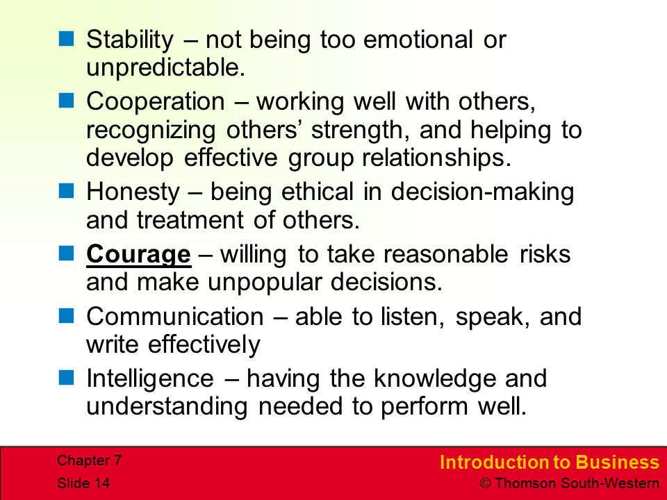Introduction to Business © Thomson South-Western Chapter 7 Slide 14 Stability – not being too emotional or unpredictable. Cooperation – working well w