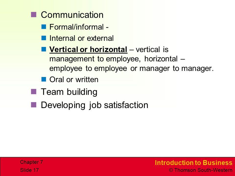 Introduction to Business © Thomson South-Western Chapter 7 Slide 17 Communication Formal/informal - Internal or external Vertical or horizontal – vert