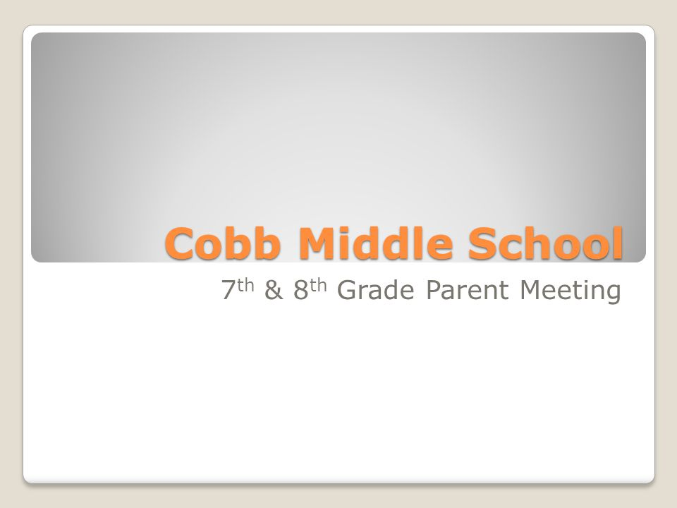 Cobb Middle School 7 th & 8 th Grade Parent Meeting