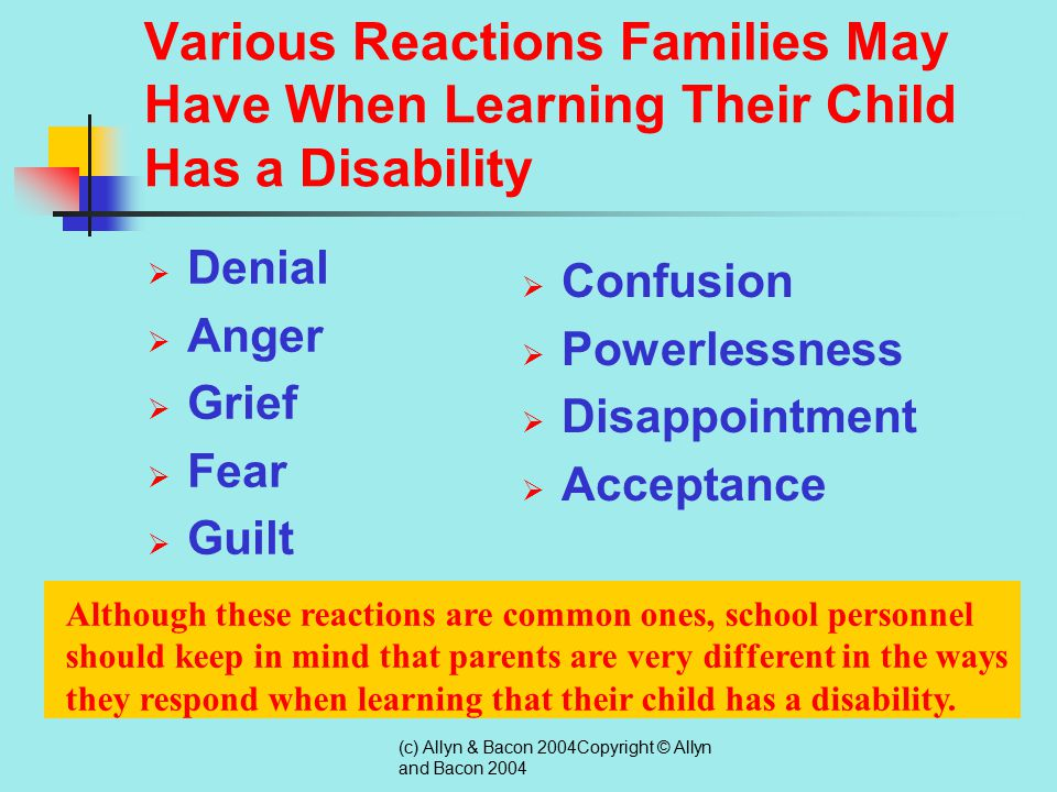 (c) Allyn & Bacon 2004Copyright © Allyn and Bacon 2004 Families and Children with Disabilities The arrival of a child results in changes in family structure and dynamics; the arrival of a child with a disabilities exacerbates these challenges.